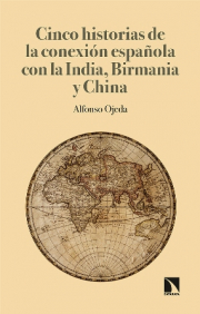 CINCO HISTORIAS DE LA CONEXION ESPAÑOLA CON LA INDIA, BIRMANIA Y CHINA